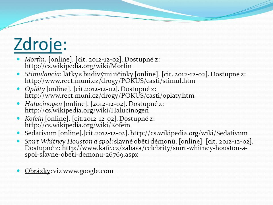 Zdroje: Morfin. [online]. [cit. 2012-12-02]. Dostupné z: http://cs.wikipedia.org/wiki/Morfin.